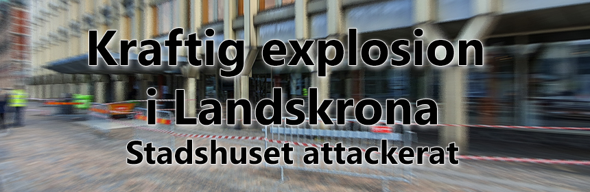 Kraftig explosion i Landskrona, attack motstadshuset.